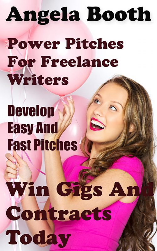 Power Pitches For Freelance Writers: Develop Easy And Fast Pitches To Win Gigs And Contracts Today