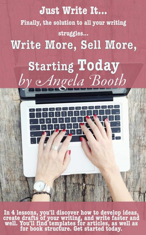 Just Write It: Write More, Sell More, Starting Today